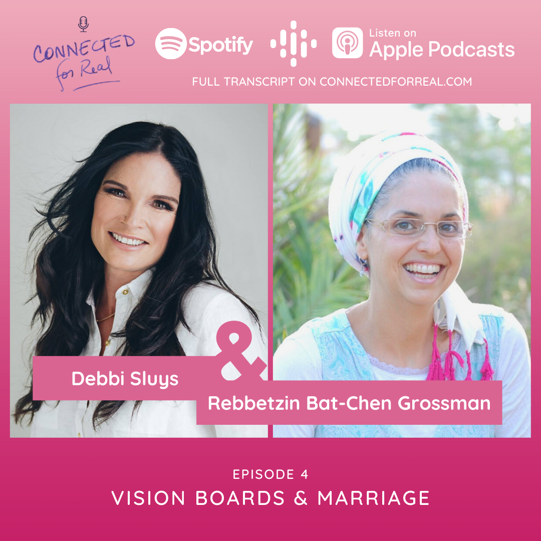 Connected for Real Episode 5 is called Vision Boards and Marriage. Rebbetzin Bat-Chen has Debbi Sluys as her guest. Subscribe to the podcast on Spotify, Google Podcasts, and Apple Podcasts. The full transcript is on connectedforreal.com.