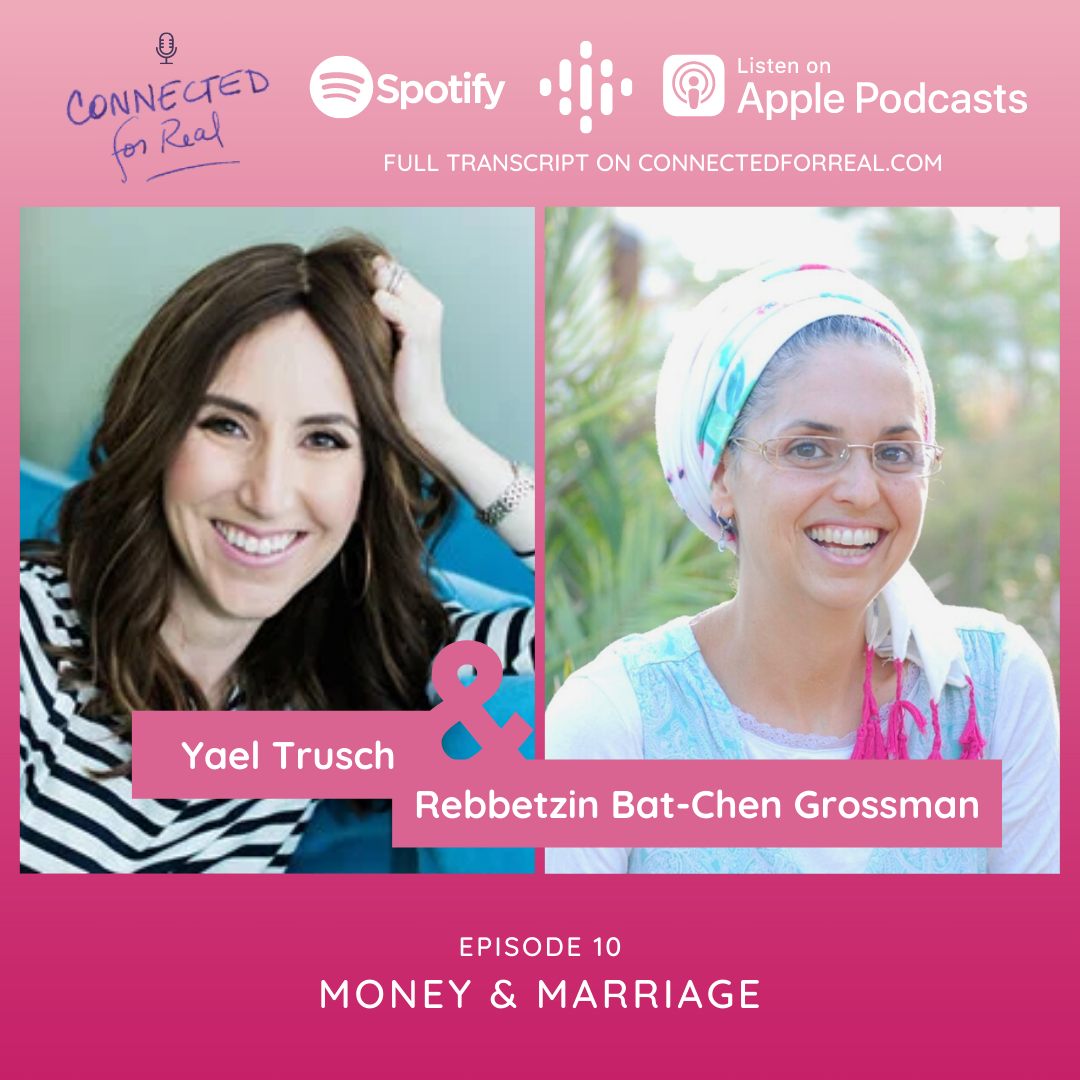 """Episode 10 on the Connected for Real podcast is called """"Money and Marriage with Yael Trusch."""" Subscribe to the Connected for Real podcast on Spotify, Apple Podcasts, and Google Podcasts. Full transcripts are available on connectedforreal.com"""