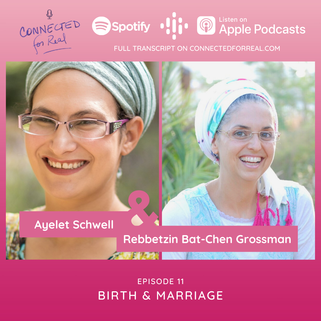Episode 11 on the Connected for Real Podcast is called Birth & Marriage with Ayelet Schwell. The podcast is hosted by Rebbetzin Bat-Chen Grossman. Subscribe to the podcast on Spotify, Google Podcasts, and Apple Podcasts. Full transcripts are available on connectedforreal.com