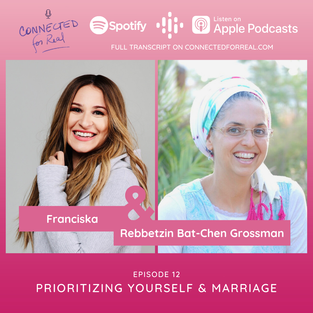 """Connected for Real Episode 12 is called """"Prioritizing Yourself & Marriage."""" Rebbetzin Bat-Chen Grossman hosts this podcast with Franciska as the guest. The podcast can be found on Spotify, Apple Podcasts, and Google Podcasts. The full transcript is available on connectedforreal.com"""