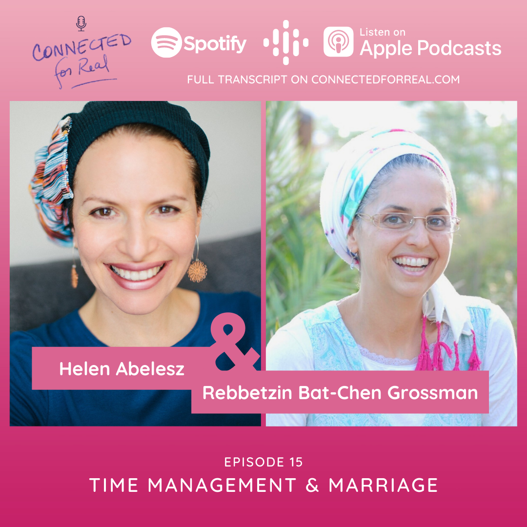 """Episode 15 of the Connected for Real Podcast is called """"Time Management & Marriage"""" with Helen Abelesz as the guest. The Podcast is hosted by Rebbetzin Bat-Chen Grossman. Subscribe to the Connected for Real Podcast on Spotify, Google Podcasts, and Apple Podcasts. Full transcript is available at connectedforreal.com."""
